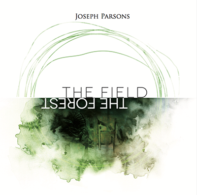 Joseph Parsons: The Field The Forest